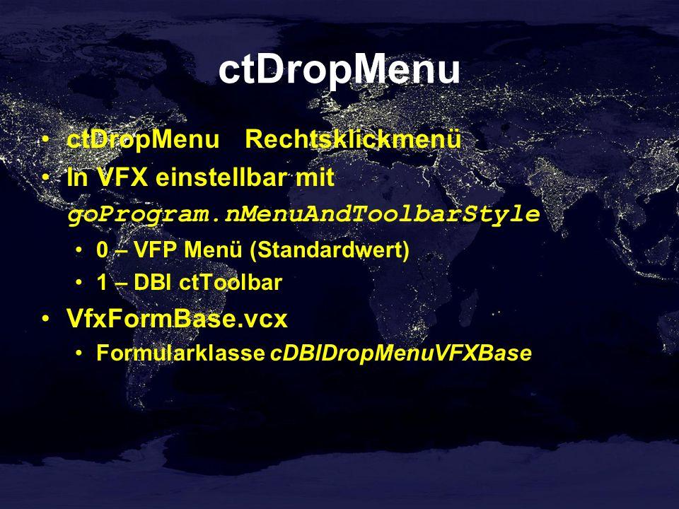 ctDropMenu ctDropMenuRechtsklickmenü In VFX einstellbar mit goProgram.nMenuAndToolbarStyle 0 – VFP Menü (Standardwert) 1 – DBI ctToolbar VfxFormBase.vcx Formularklasse cDBIDropMenuVFXBase