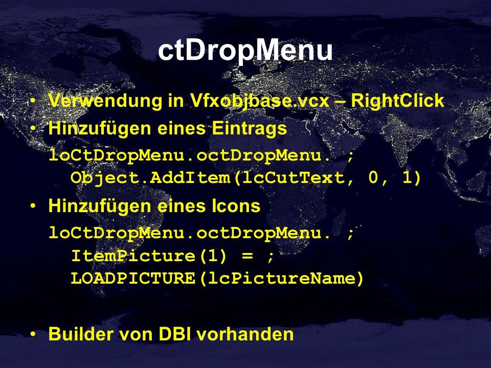 ctDropMenu Verwendung in Vfxobjbase.vcx – RightClick Hinzufügen eines Eintrags loCtDropMenu.octDropMenu.