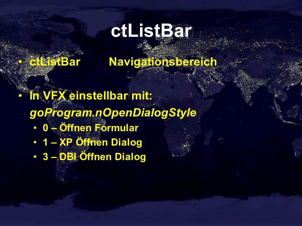 ctListBar ctListBarNavigationsbereich In VFX einstellbar mit: goProgram.nOpenDialogStyle 0 – Öffnen Formular 1 – XP Öffnen Dialog 3 – DBI Öffnen Dialog
