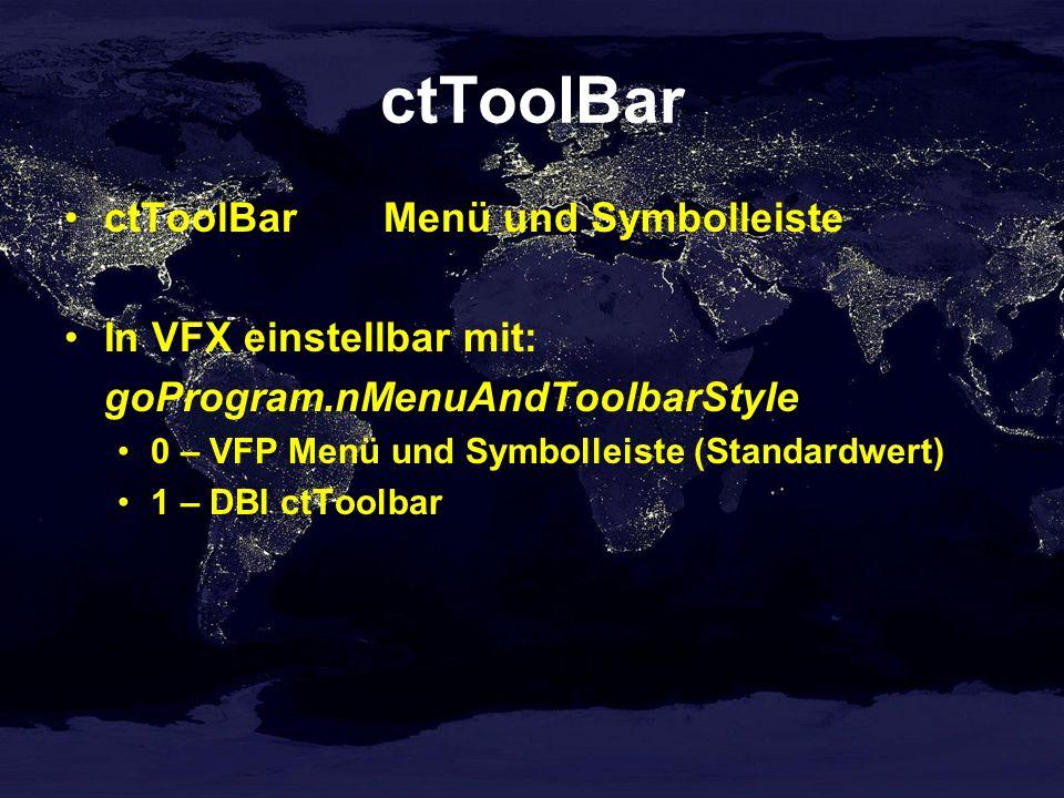 ctToolBar ctToolBarMenü und Symbolleiste In VFX einstellbar mit: goProgram.nMenuAndToolbarStyle 0 – VFP Menü und Symbolleiste (Standardwert) 1 – DBI ctToolbar