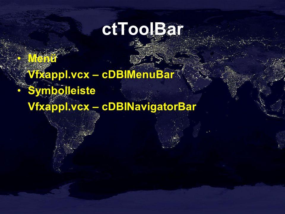 ctToolBar Menü Vfxappl.vcx – cDBIMenuBar Symbolleiste Vfxappl.vcx – cDBINavigatorBar