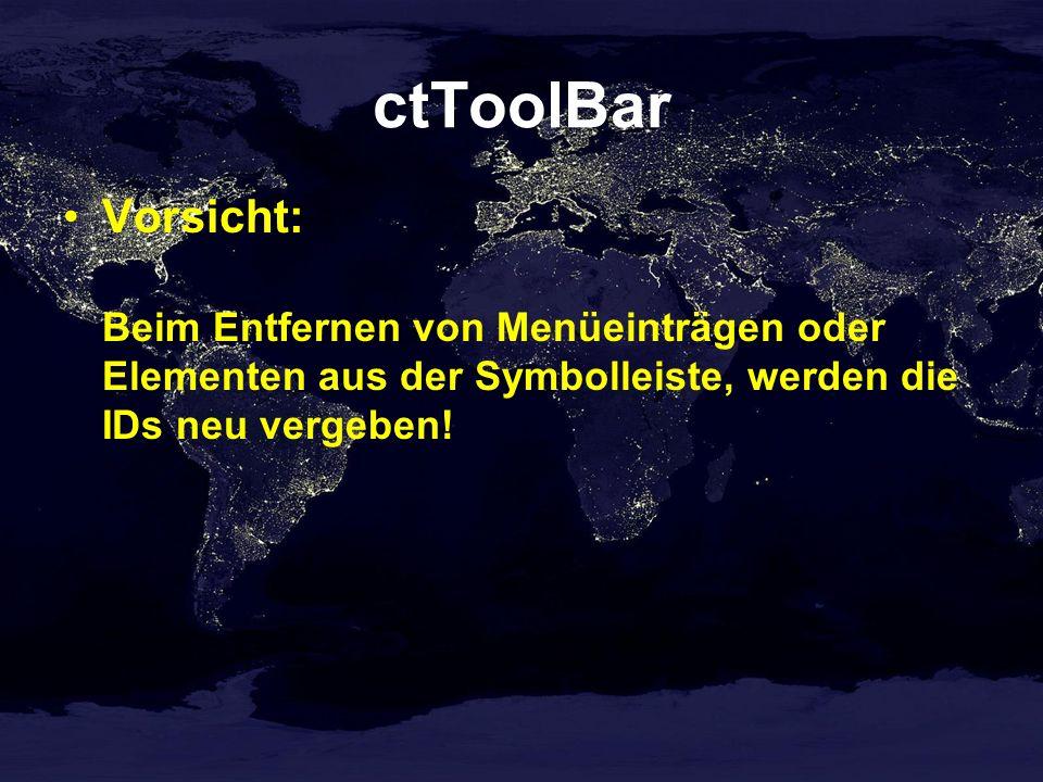 ctToolBar Vorsicht: Beim Entfernen von Menüeinträgen oder Elementen aus der Symbolleiste, werden die IDs neu vergeben!