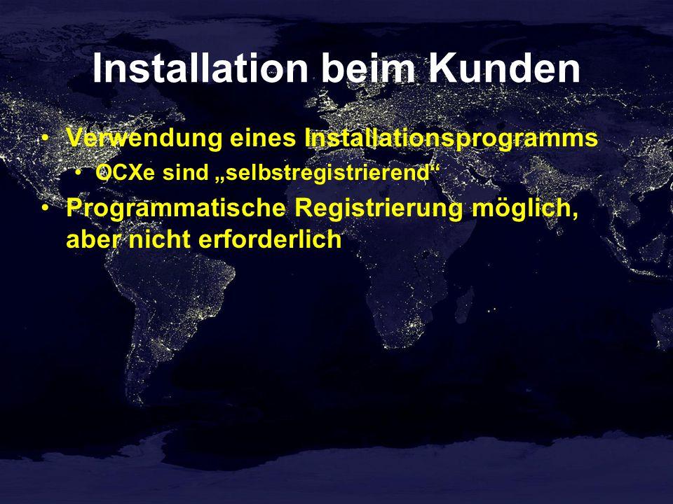 Installation beim Kunden Verwendung eines Installationsprogramms OCXe sind selbstregistrierend Programmatische Registrierung möglich, aber nicht erforderlich