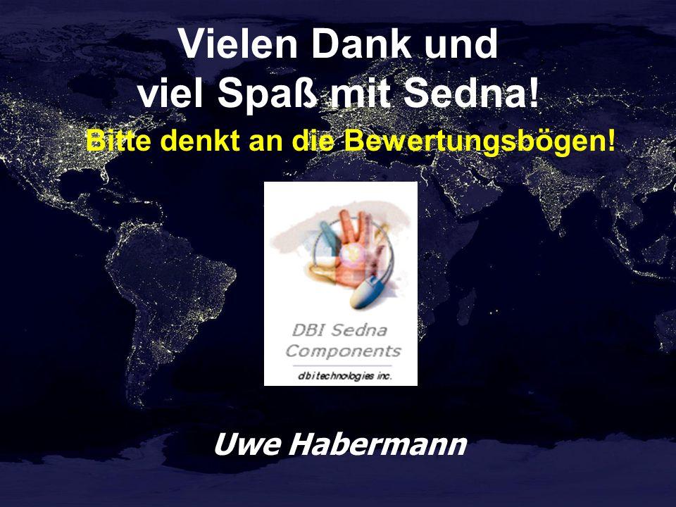 Vielen Dank und viel Spaß mit Sedna! Bitte denkt an die Bewertungsbögen! Uwe Habermann