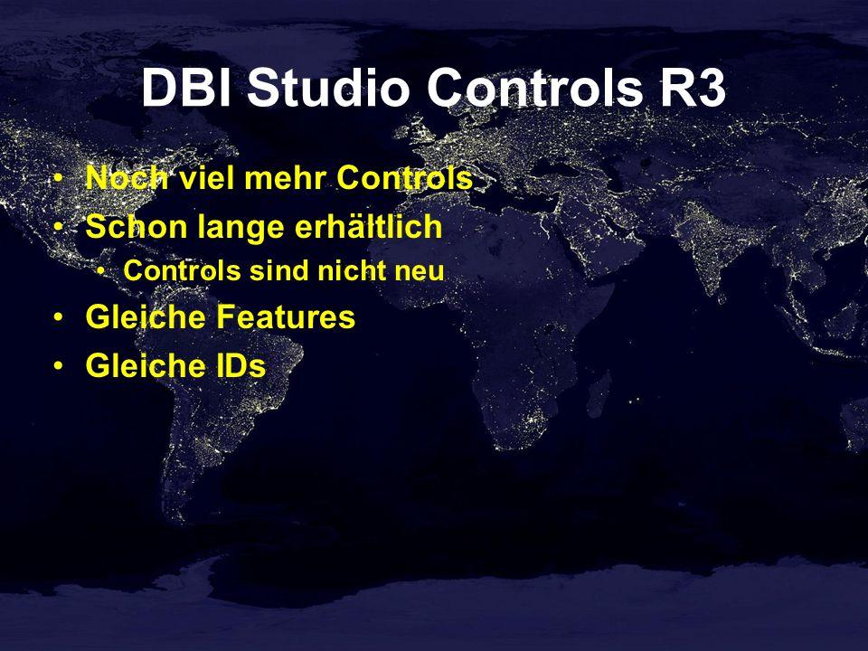 DBI Studio Controls R3 Noch viel mehr Controls Schon lange erhältlich Controls sind nicht neu Gleiche Features Gleiche IDs