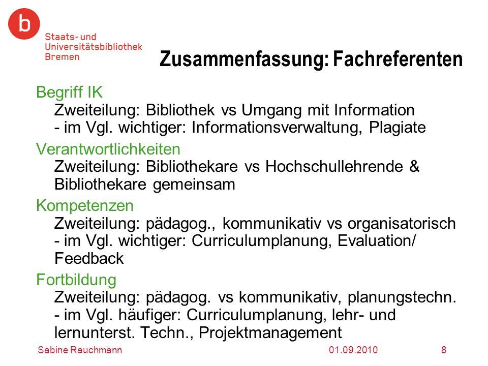 01.09.2010Sabine Rauchmann8 Zusammenfassung: Fachreferenten Begriff IK Zweiteilung: Bibliothek vs Umgang mit Information - im Vgl. wichtiger: Informat