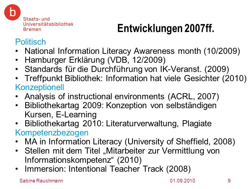 01.09.2010Sabine Rauchmann9 Entwicklungen 2007ff. Politisch National Information Literacy Awareness month (10/2009) Hamburger Erklärung (VDB, 12/2009)