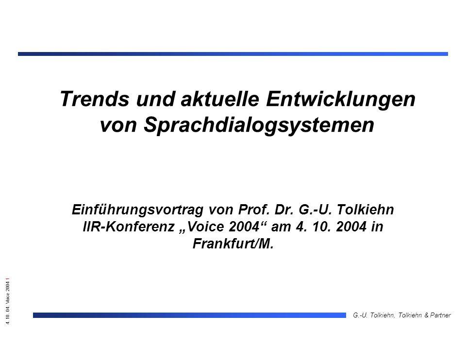 4. 10. 04: Voice 2004 1 G.-U. Tolkiehn, Tolkiehn & Partner Trends und aktuelle Entwicklungen von Sprachdialogsystemen Einführungsvortrag von Prof. Dr.