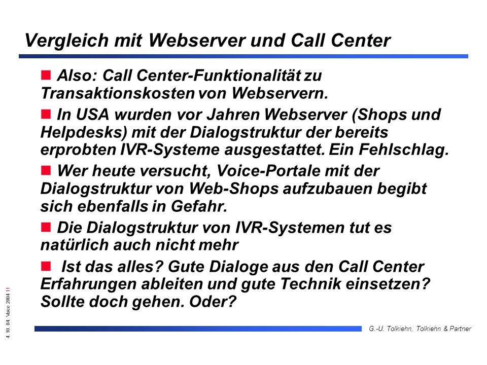 4. 10. 04: Voice 2004 11 G.-U. Tolkiehn, Tolkiehn & Partner Vergleich mit Webserver und Call Center Also: Call Center-Funktionalität zu Transaktionsko