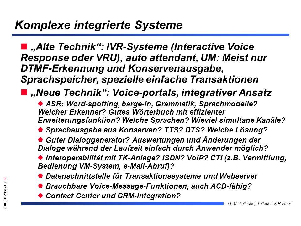 4. 10. 04: Voice 2004 14 G.-U. Tolkiehn, Tolkiehn & Partner Komplexe integrierte Systeme Alte Technik: IVR-Systeme (Interactive Voice Response oder VR