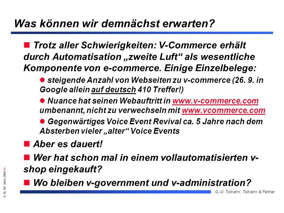 4. 10. 04: Voice 2004 18 G.-U. Tolkiehn, Tolkiehn & Partner Was können wir demnächst erwarten? Trotz aller Schwierigkeiten: V-Commerce erhält durch Au