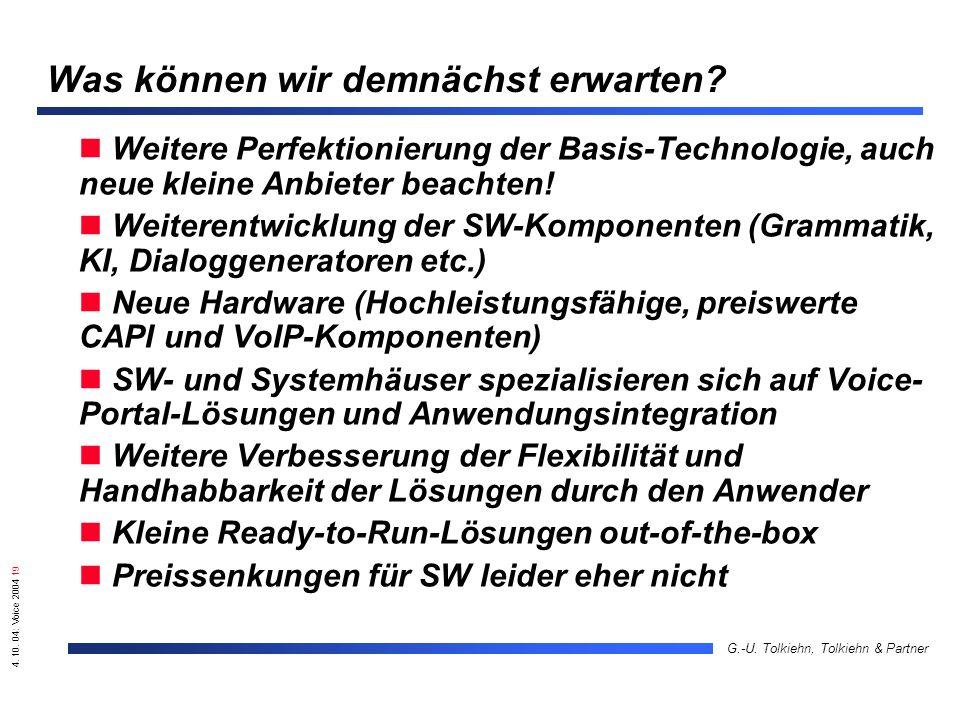 4. 10. 04: Voice 2004 19 G.-U. Tolkiehn, Tolkiehn & Partner Was können wir demnächst erwarten? Weitere Perfektionierung der Basis-Technologie, auch ne