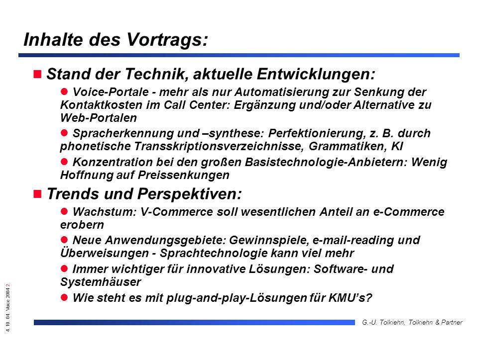4. 10. 04: Voice 2004 2 G.-U. Tolkiehn, Tolkiehn & Partner Inhalte des Vortrags: Stand der Technik, aktuelle Entwicklungen: Voice-Portale - mehr als n