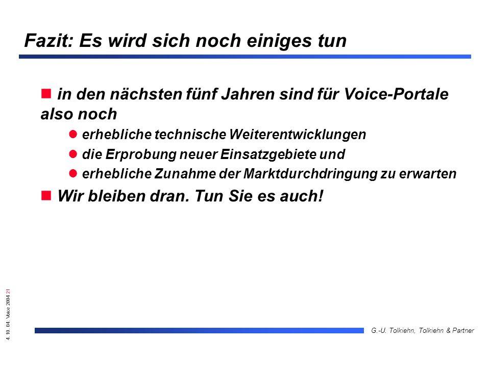 4. 10. 04: Voice 2004 21 G.-U. Tolkiehn, Tolkiehn & Partner Fazit: Es wird sich noch einiges tun in den nächsten fünf Jahren sind für Voice-Portale al