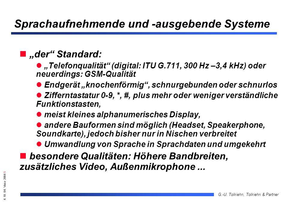 4. 10. 04: Voice 2004 5 G.-U. Tolkiehn, Tolkiehn & Partner Sprachaufnehmende und -ausgebende Systeme der Standard: Telefonqualität (digital: ITU G.711