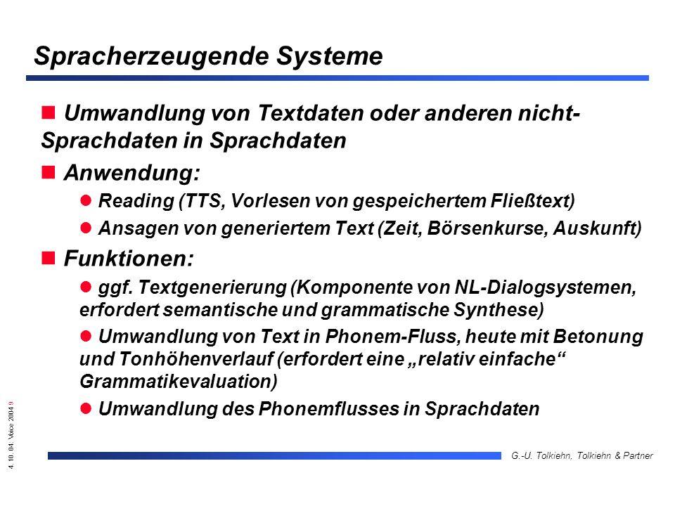 4. 10. 04: Voice 2004 9 G.-U. Tolkiehn, Tolkiehn & Partner Spracherzeugende Systeme Umwandlung von Textdaten oder anderen nicht- Sprachdaten in Sprach