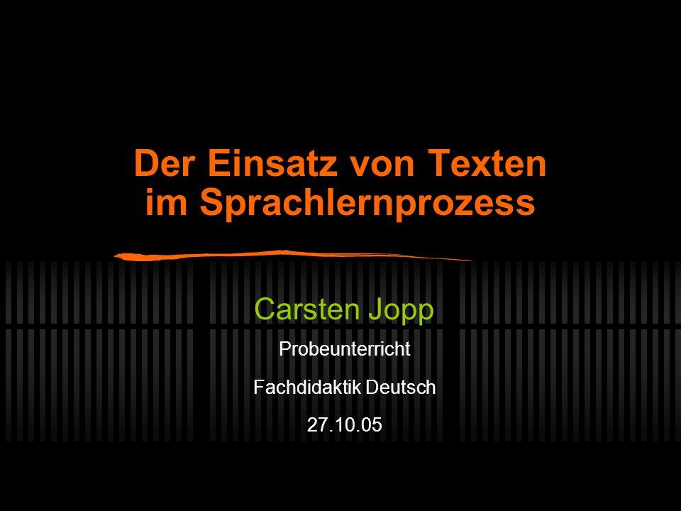 Der Einsatz von Texten im Sprachlernprozess Carsten Jopp Probeunterricht Fachdidaktik Deutsch 27.10.05