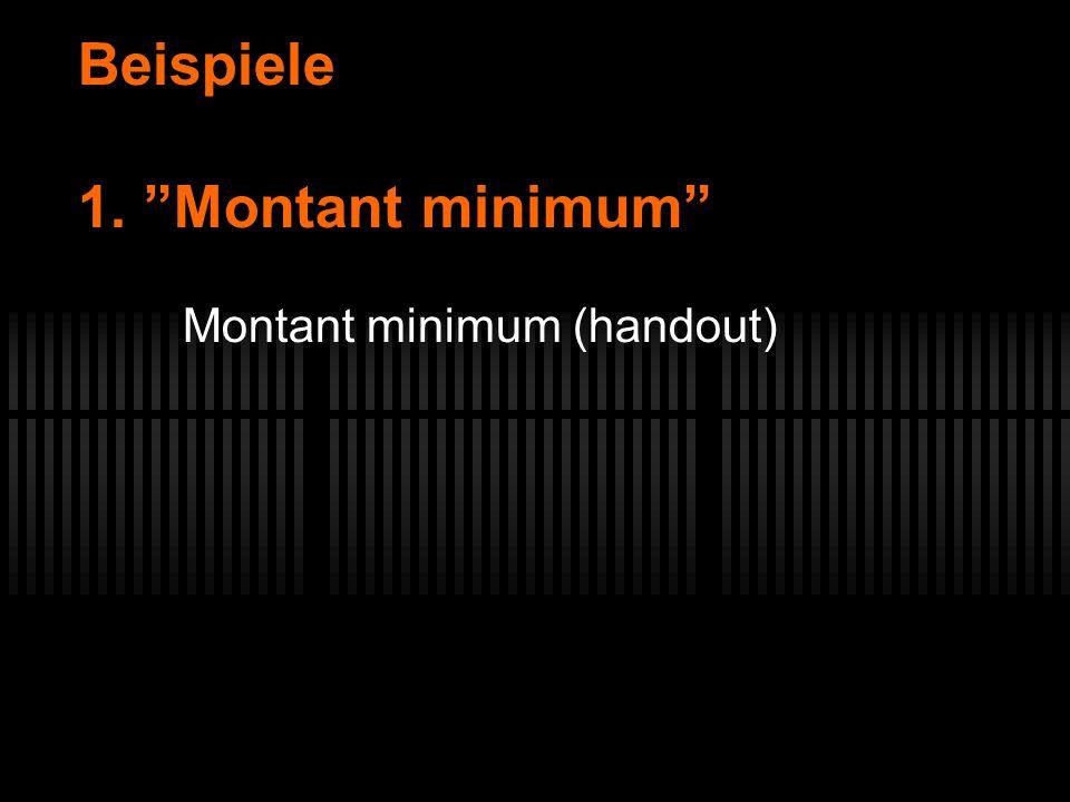 Beispiele 1. Montant minimum Montant minimum (handout)