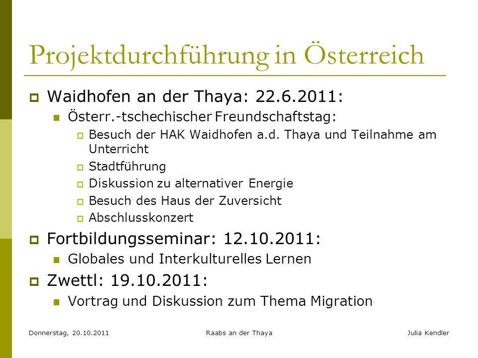 Donnerstag, 20.10.2011Raabs an der ThayaJulia Kendler Projektdurchführung in Österreich Waidhofen an der Thaya: 22.6.2011: Österr.-tschechischer Freun