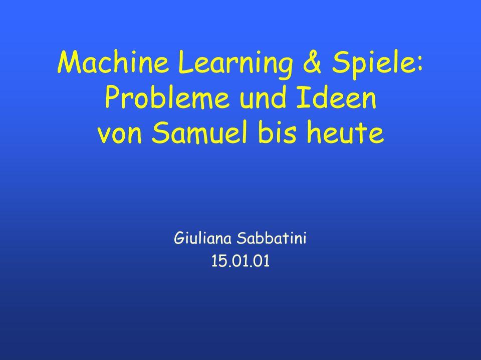 Machine Learning & Spiele: Probleme und Ideen von Samuel bis heute Giuliana Sabbatini 15.01.01
