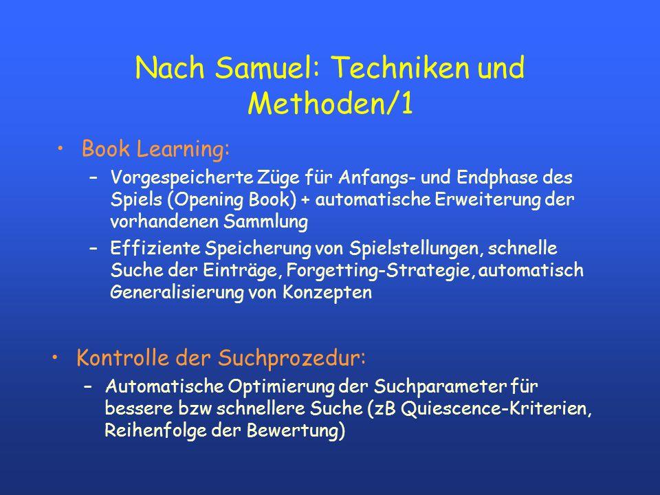 Nach Samuel: Techniken und Methoden/1 Book Learning: –Vorgespeicherte Züge für Anfangs- und Endphase des Spiels (Opening Book) + automatische Erweiter