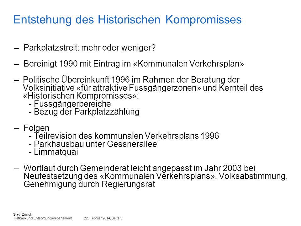22. Februar 2014, Seite 3 Stadt Zürich Tiefbau- und Entsorgungsdepartement Entstehung des Historischen Kompromisses –Parkplatzstreit: mehr oder wenige