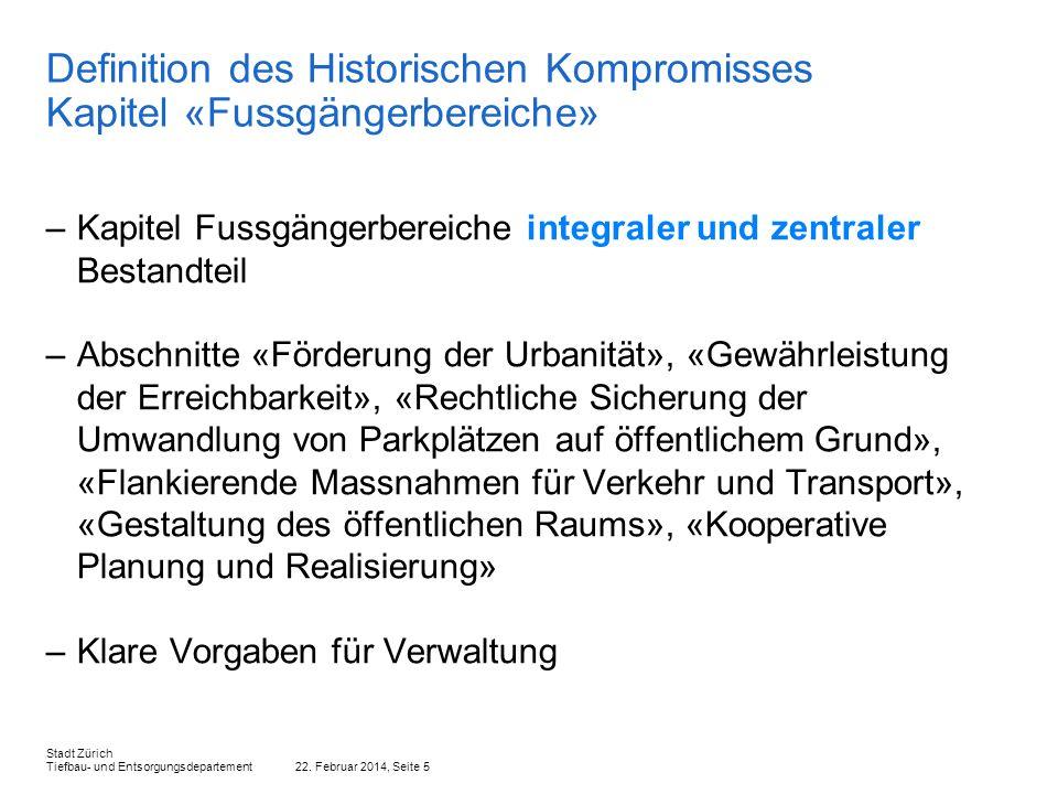 22. Februar 2014, Seite 5 Stadt Zürich Tiefbau- und Entsorgungsdepartement Definition des Historischen Kompromisses Kapitel «Fussgängerbereiche» –Kapi