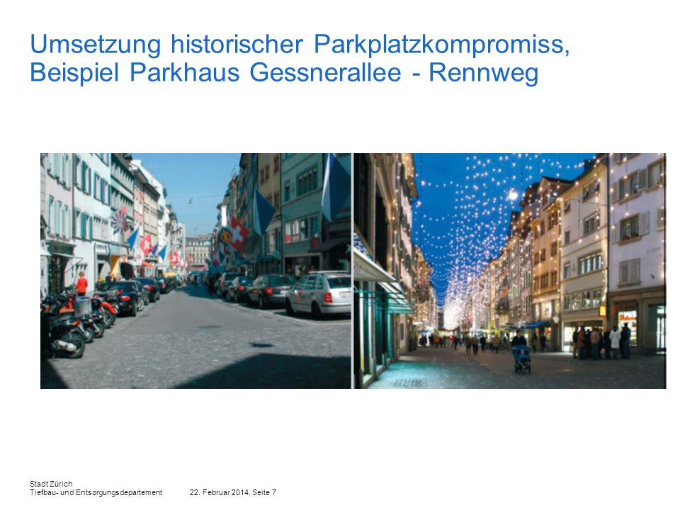 22. Februar 2014, Seite 7 Stadt Zürich Tiefbau- und Entsorgungsdepartement Umsetzung historischer Parkplatzkompromiss, Beispiel Parkhaus Gessnerallee