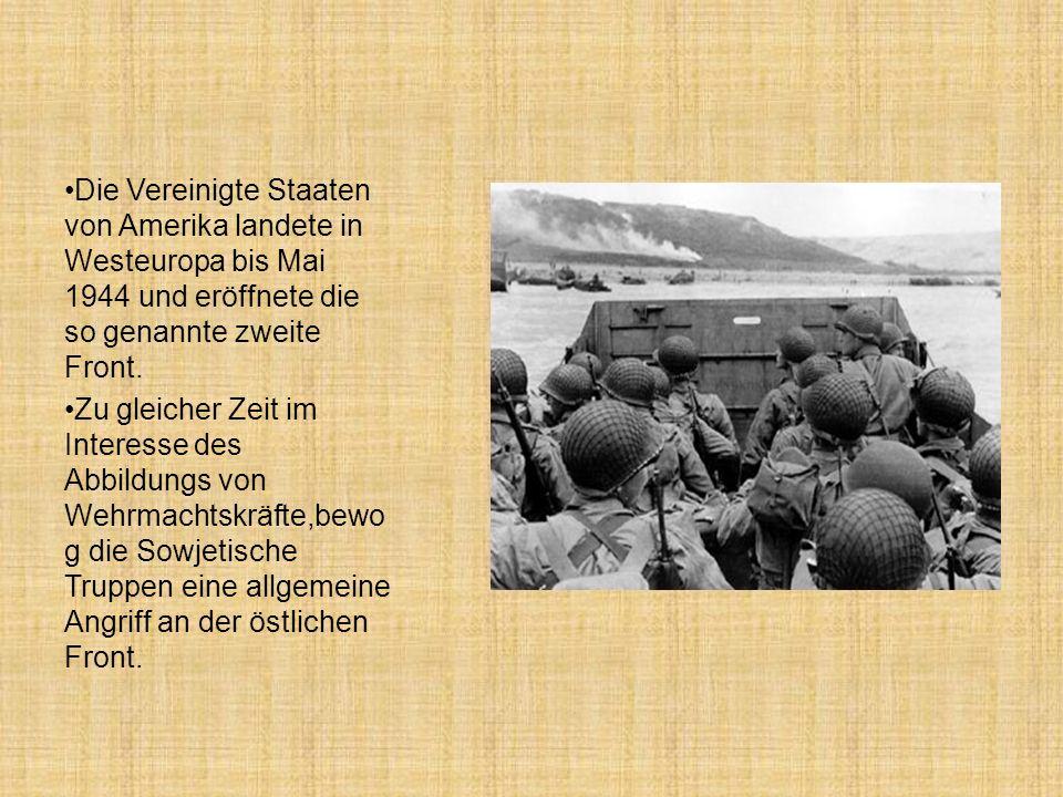 Die Vereinigte Staaten von Amerika landete in Westeuropa bis Mai 1944 und eröffnete die so genannte zweite Front. Zu gleicher Zeit im Interesse des Ab