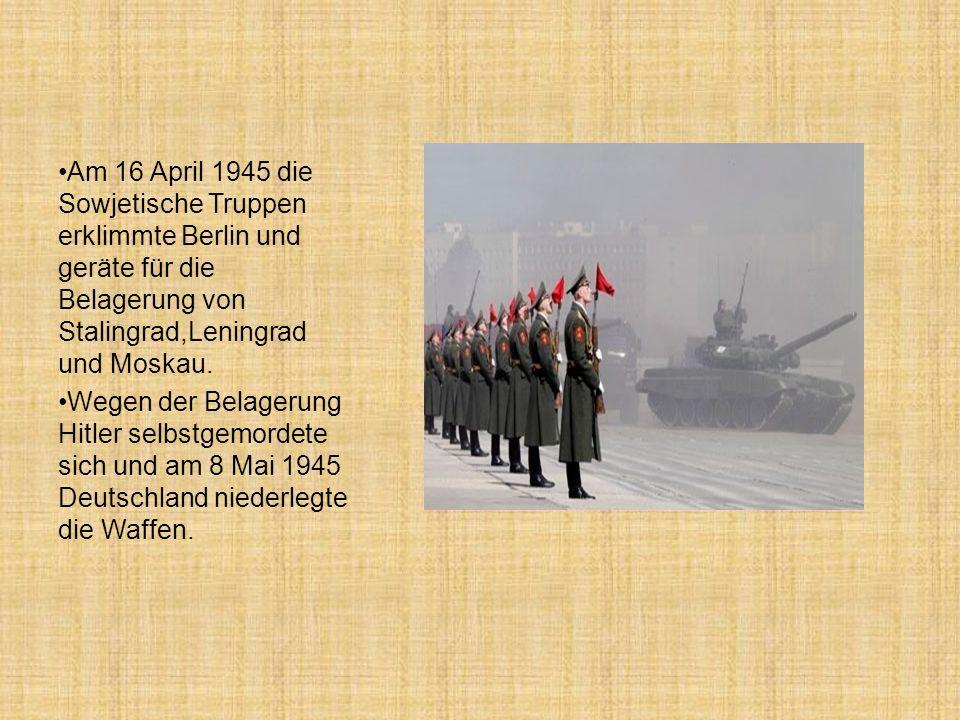 Am 16 April 1945 die Sowjetische Truppen erklimmte Berlin und geräte für die Belagerung von Stalingrad,Leningrad und Moskau. Wegen der Belagerung Hitl