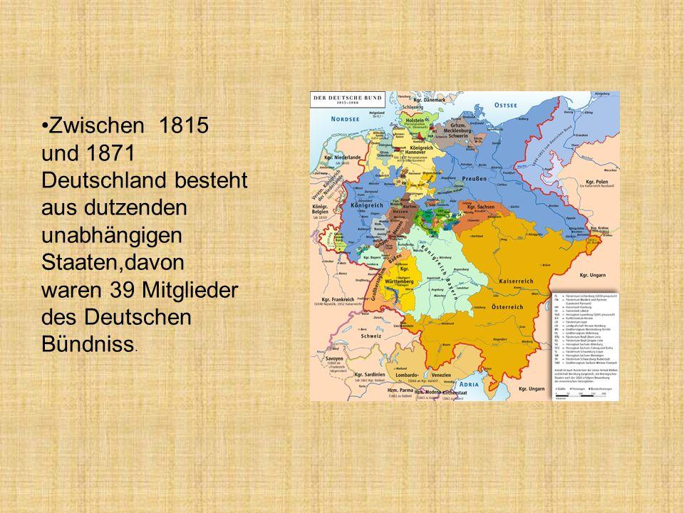 Zwischen 1815 und 1871 Deutschland besteht aus dutzenden unabhängigen Staaten,davon waren 39 Mitglieder des Deutschen Bündniss.