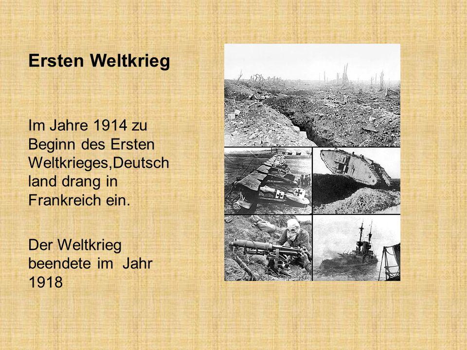 Ersten Weltkrieg Im Jahre 1914 zu Beginn des Ersten Weltkrieges,Deutsch land drang in Frankreich ein. Der Weltkrieg beendete im Jahr 1918