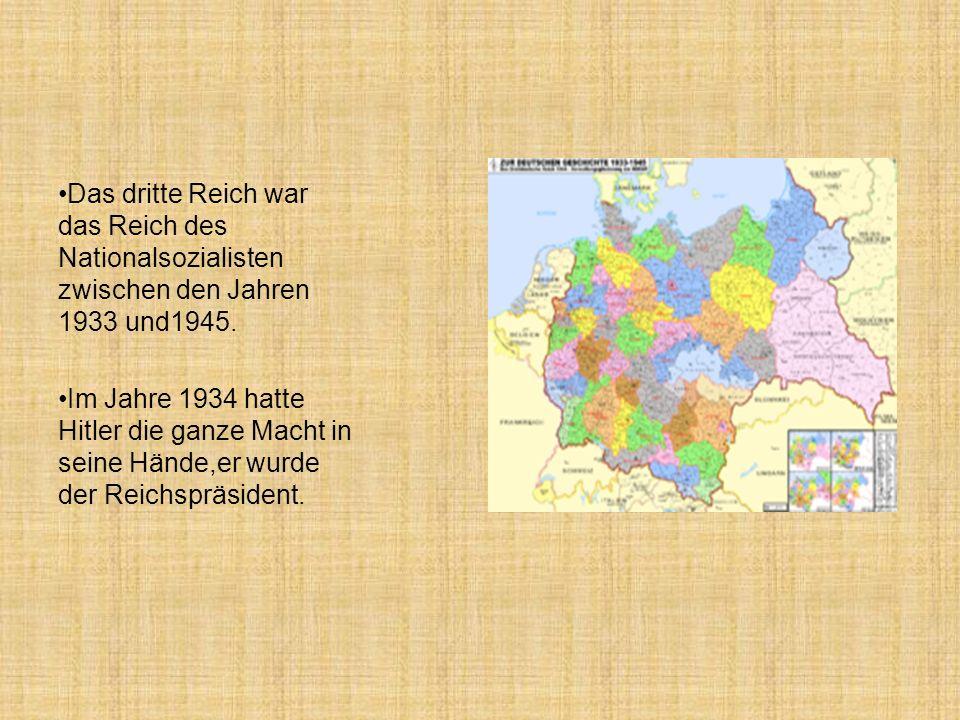 Das dritte Reich war das Reich des Nationalsozialisten zwischen den Jahren 1933 und1945. Im Jahre 1934 hatte Hitler die ganze Macht in seine Hände,er