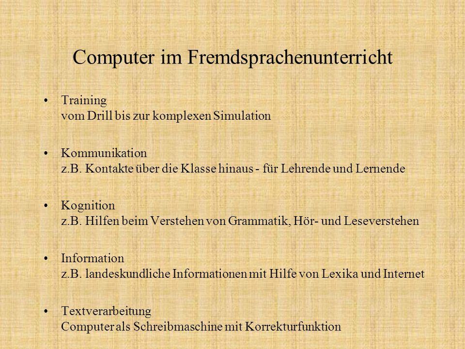 Computer im Fremdsprachenunterricht Training vom Drill bis zur komplexen Simulation Kommunikation z.B. Kontakte über die Klasse hinaus - für Lehrende