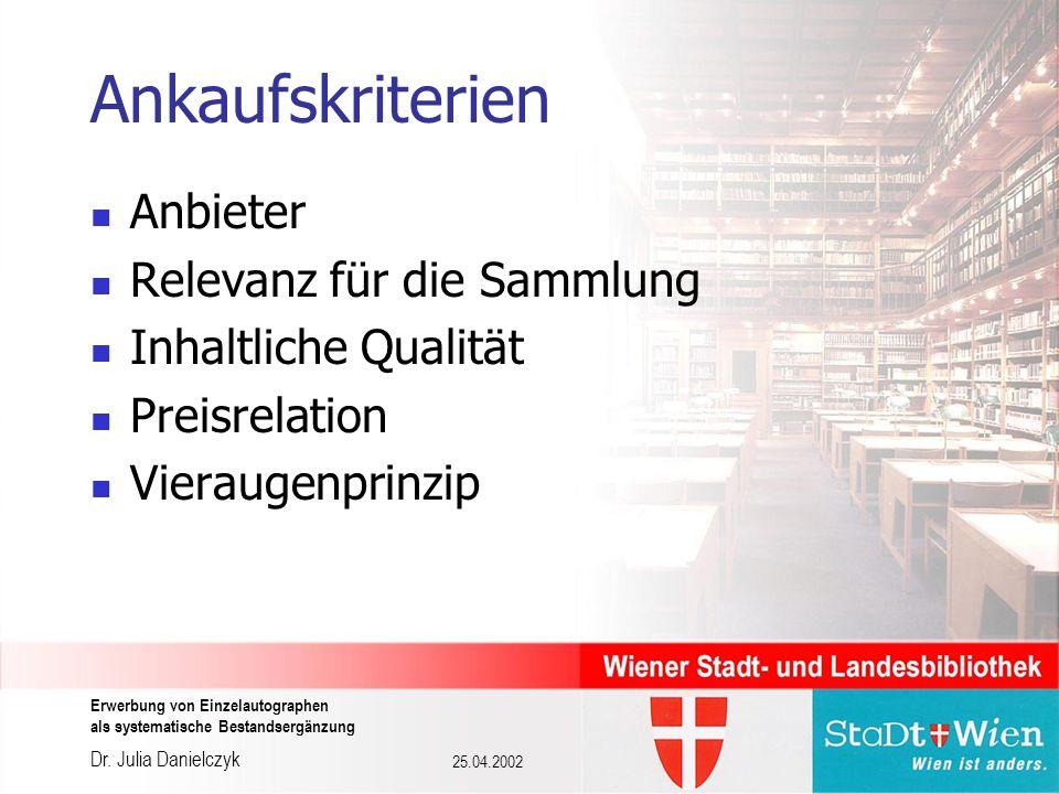 Dr. Julia Danielczyk Erwerbung von Einzelautographen als systematische Bestandsergänzung 25.04.2002 Ankaufskriterien Anbieter Relevanz für die Sammlun
