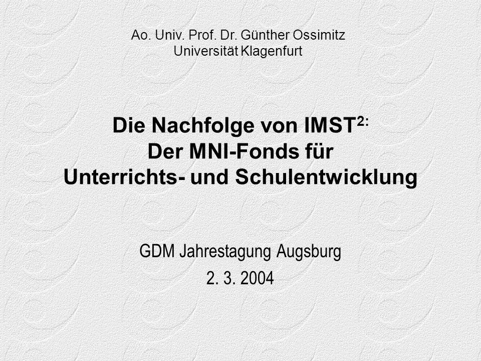 Die Nachfolge von IMST 2: Der MNI-Fonds für Unterrichts- und Schulentwicklung GDM Jahrestagung Augsburg 2.