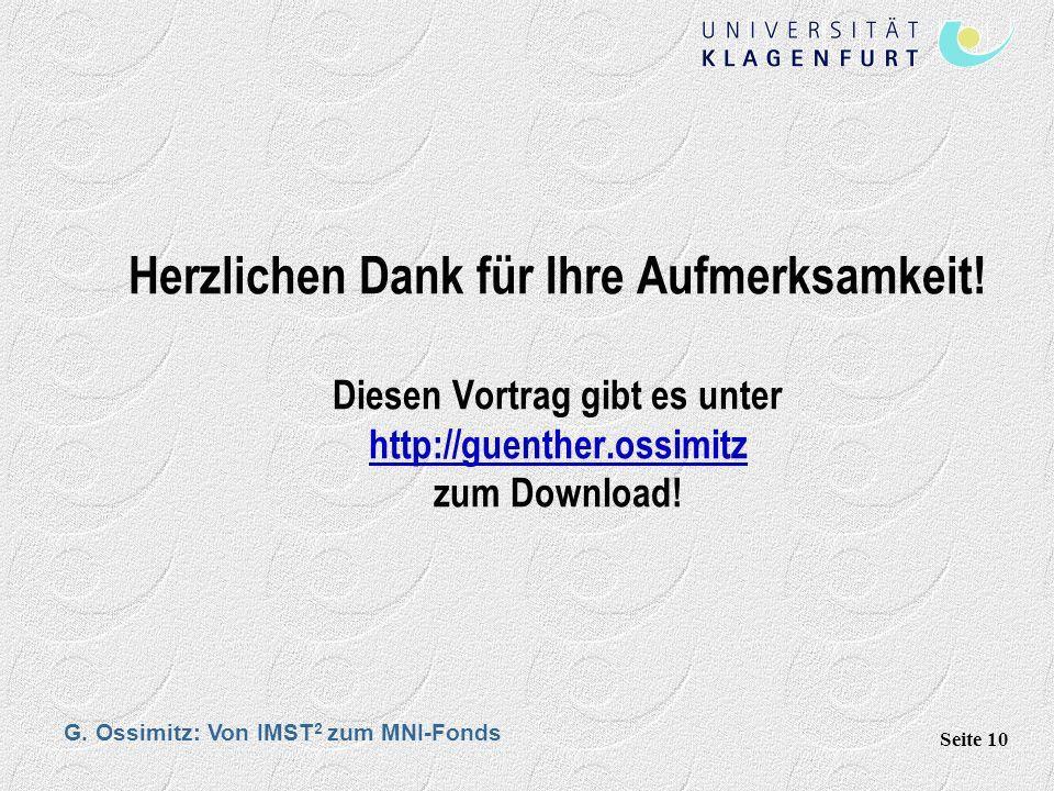 G.Ossimitz: Von IMST 2 zum MNI-Fonds Seite 10 Herzlichen Dank für Ihre Aufmerksamkeit.