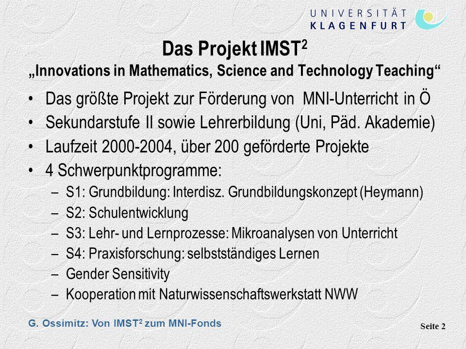 G. Ossimitz: Von IMST 2 zum MNI-Fonds Seite 2 Das Projekt IMST 2 Innovations in Mathematics, Science and Technology Teaching Das größte Projekt zur Fö
