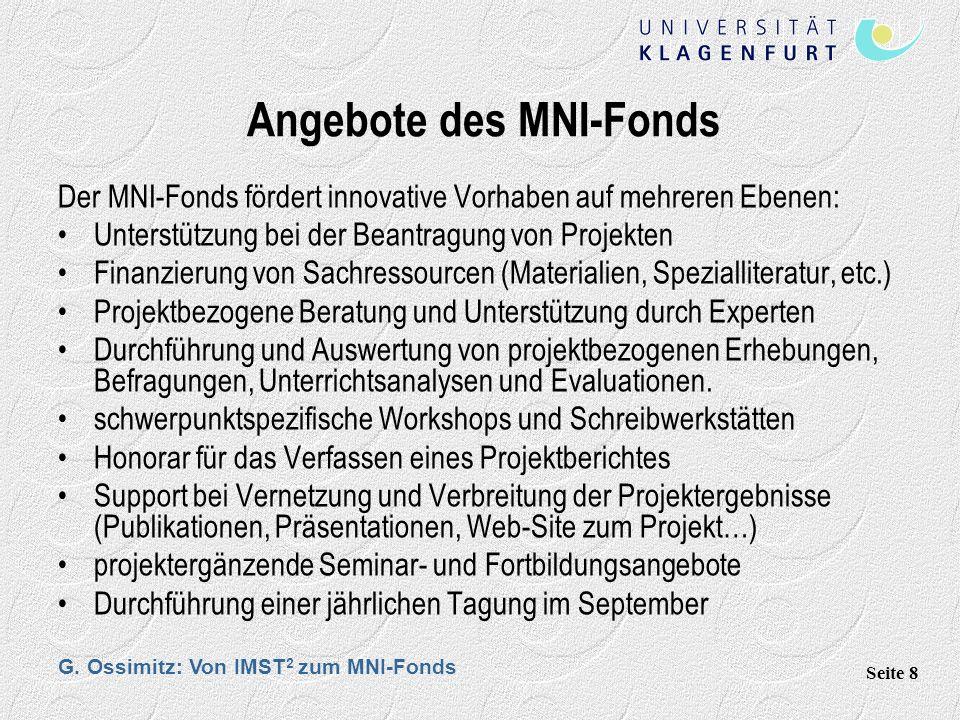 G. Ossimitz: Von IMST 2 zum MNI-Fonds Seite 8 Angebote des MNI-Fonds Der MNI-Fonds fördert innovative Vorhaben auf mehreren Ebenen: Unterstützung bei