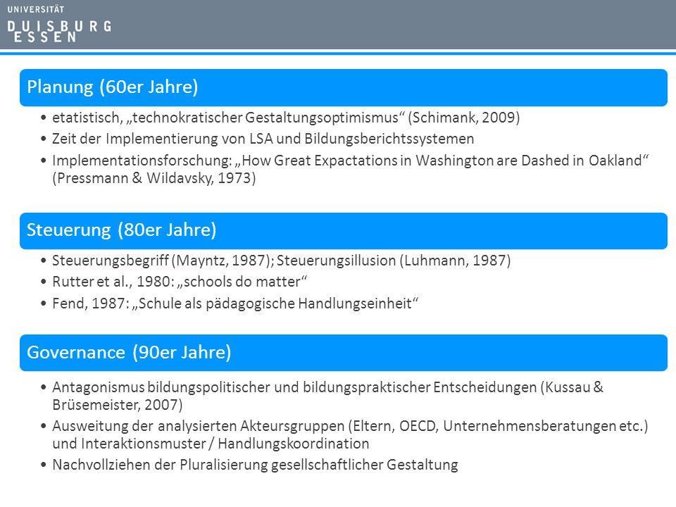 Planung (60er Jahre) etatistisch, technokratischer Gestaltungsoptimismus (Schimank, 2009) Zeit der Implementierung von LSA und Bildungsberichtssysteme