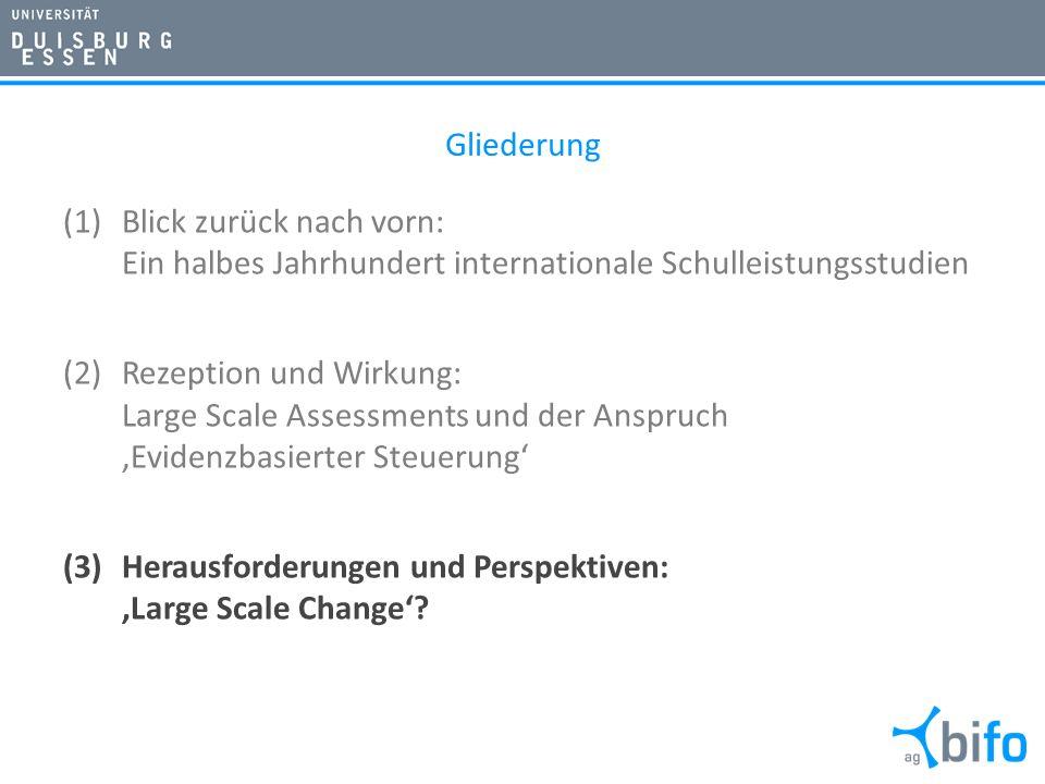 Gliederung (1)Blick zurück nach vorn: Ein halbes Jahrhundert internationale Schulleistungsstudien (2)Rezeption und Wirkung: Large Scale Assessments und der Anspruch Evidenzbasierter Steuerung (3)Herausforderungen und Perspektiven: Large Scale Change