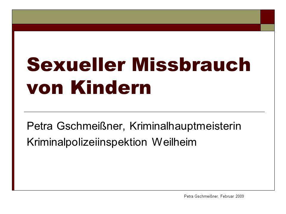 Sexueller Missbrauch von Kindern Petra Gschmeißner, Kriminalhauptmeisterin Kriminalpolizeiinspektion Weilheim Petra Gschmeißner, Februar 2009