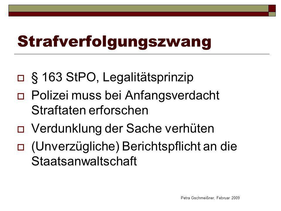 Strafverfolgungszwang § 163 StPO, Legalitätsprinzip Polizei muss bei Anfangsverdacht Straftaten erforschen Verdunklung der Sache verhüten (Unverzüglic