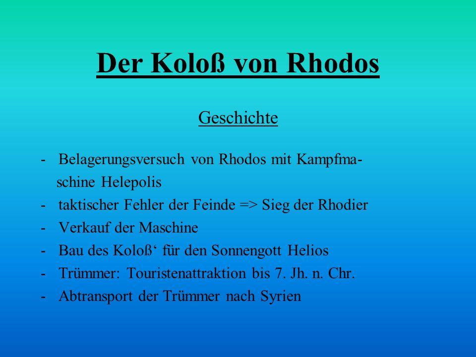 Der Koloß von Rhodos Geschichte -Belagerungsversuch von Rhodos mit Kampfma- schine Helepolis -taktischer Fehler der Feinde => Sieg der Rhodier -Verkau