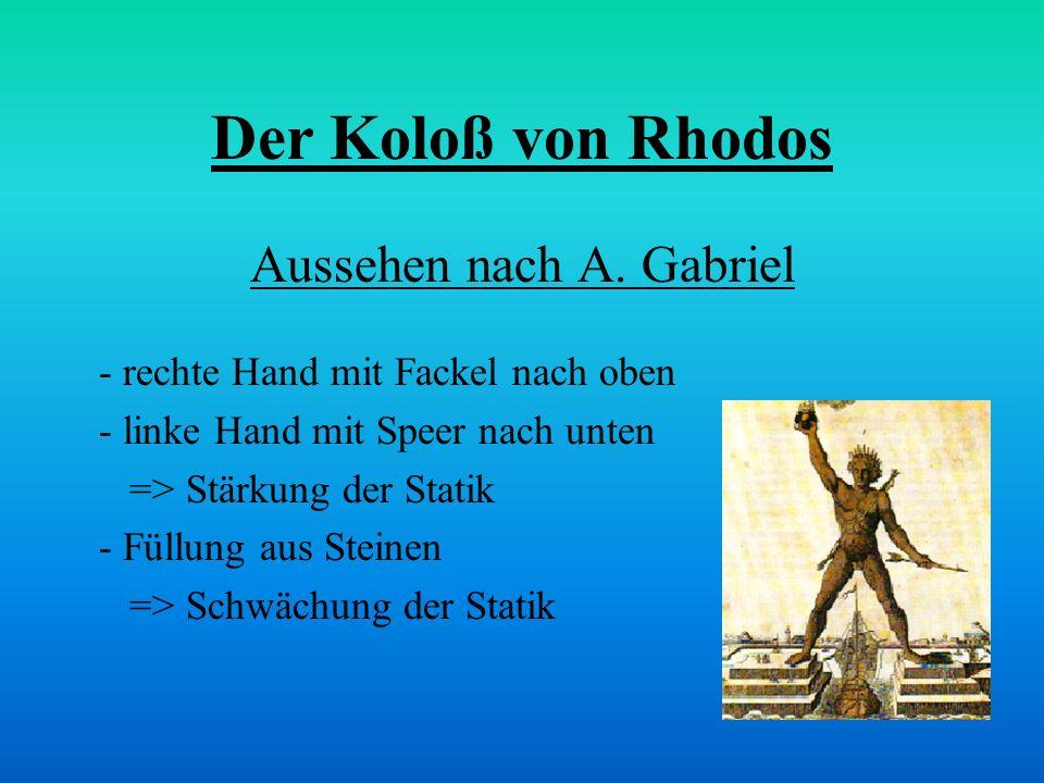 Der Koloß von Rhodos Aussehen nach A. Gabriel - rechte Hand mit Fackel nach oben - linke Hand mit Speer nach unten => Stärkung der Statik - Füllung au