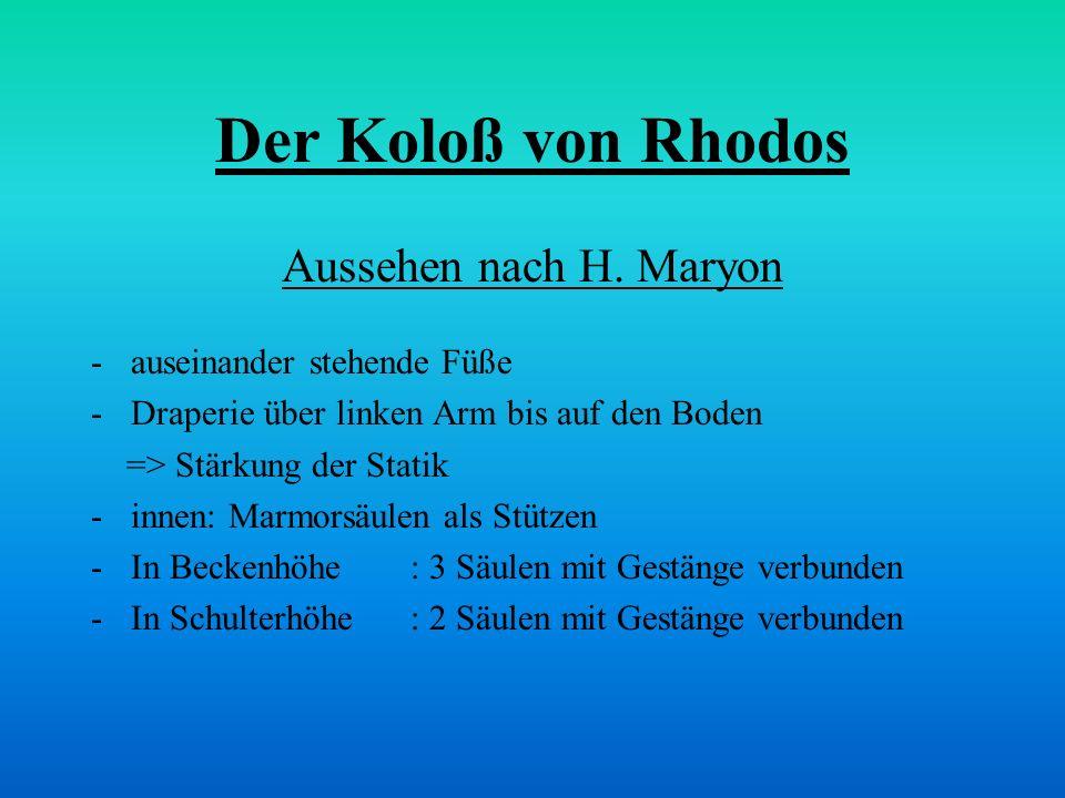 Der Koloß von Rhodos Aussehen nach H. Maryon -auseinander stehende Füße -Draperie über linken Arm bis auf den Boden => Stärkung der Statik -innen: Mar