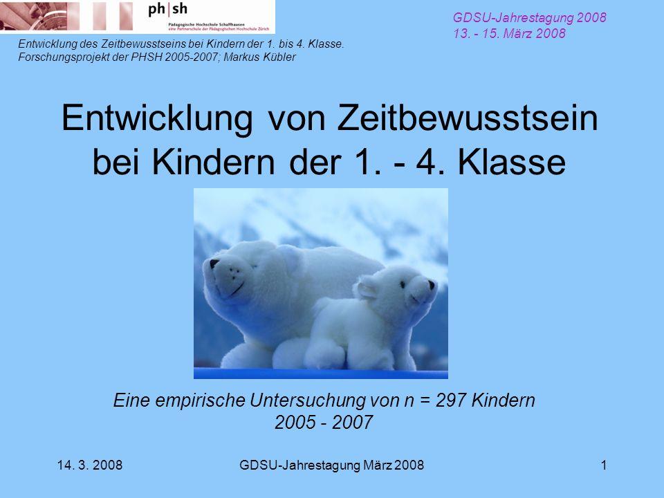 14. 3. 2008GDSU-Jahrestagung März 20081 Entwicklung von Zeitbewusstsein bei Kindern der 1. - 4. Klasse Entwicklung des Zeitbewusstseins bei Kindern de
