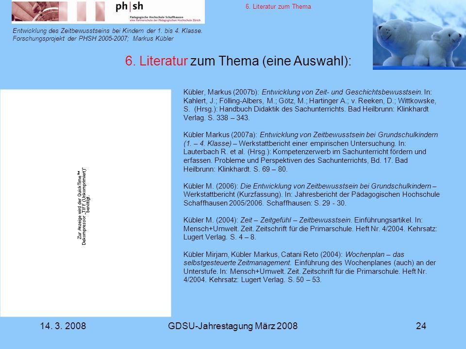 14. 3. 2008GDSU-Jahrestagung März 200824 Entwicklung des Zeitbewusstseins bei Kindern der 1. bis 4. Klasse. Forschungsprojekt der PHSH 2005-2007; Mark
