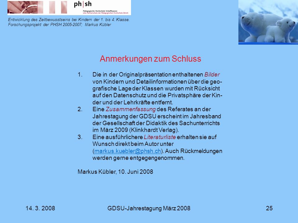 14. 3. 2008GDSU-Jahrestagung März 200825 Entwicklung des Zeitbewusstseins bei Kindern der 1. bis 4. Klasse. Forschungsprojekt der PHSH 2005-2007; Mark
