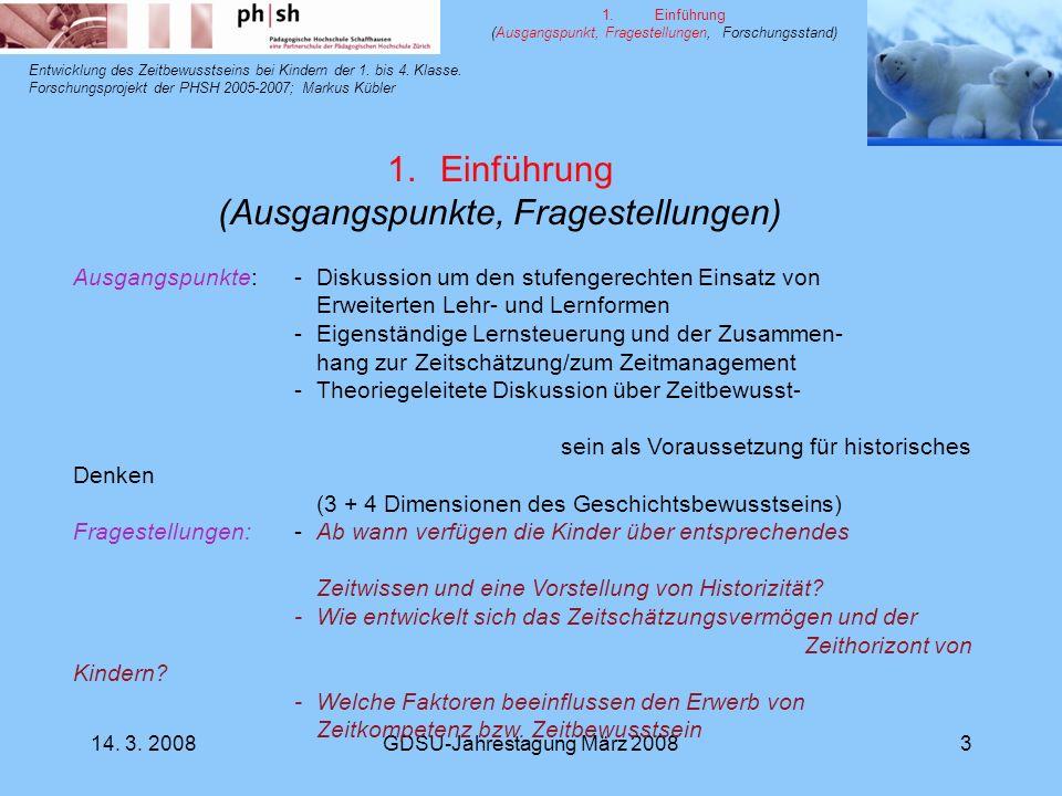 14. 3. 2008GDSU-Jahrestagung März 20083 Entwicklung des Zeitbewusstseins bei Kindern der 1. bis 4. Klasse. Forschungsprojekt der PHSH 2005-2007; Marku
